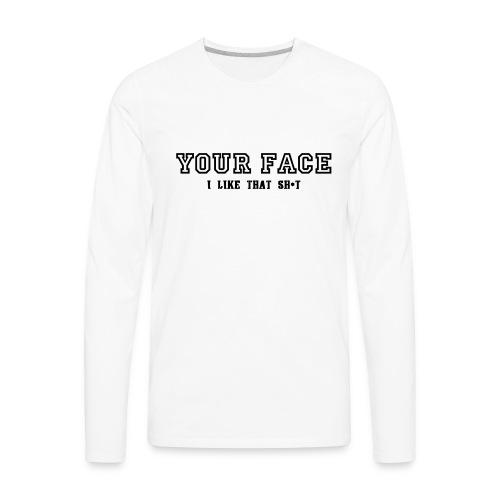 Your Face - Men's Premium Long Sleeve T-Shirt