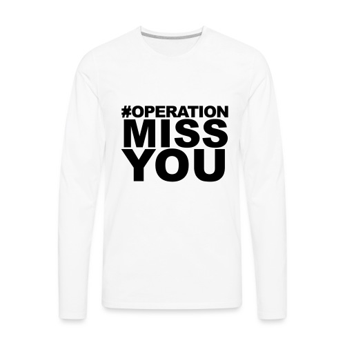Operation Miss You - Men's Premium Long Sleeve T-Shirt