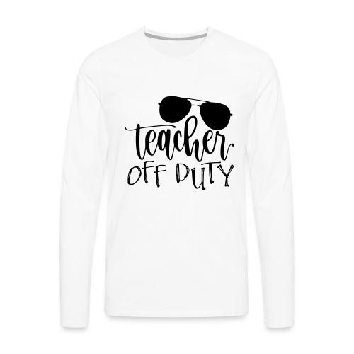 Teacher Off Duty Funny Teacher T-Shirt - Men's Premium Long Sleeve T-Shirt