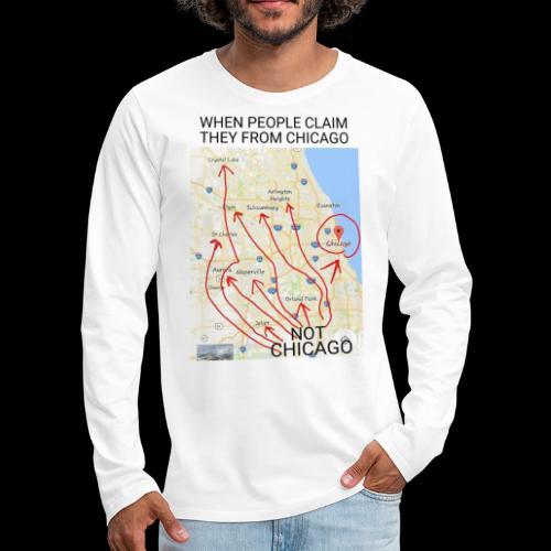 Not Chicago - Men's Premium Long Sleeve T-Shirt