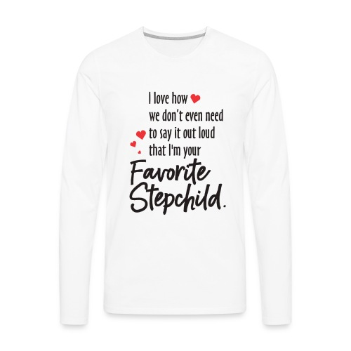 Stepmom, I Love how we don't even need to say it - Men's Premium Long Sleeve T-Shirt