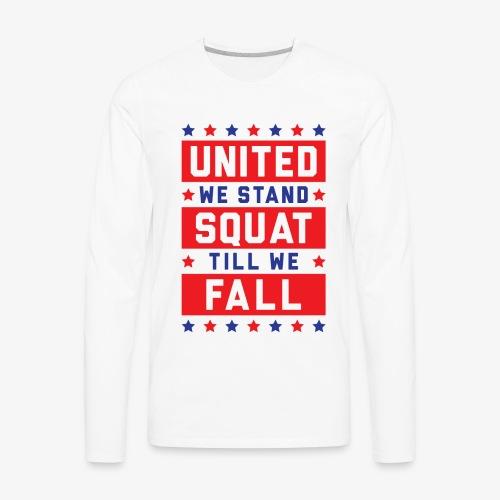 United We Stand, Squat Till We Fall - Men's Premium Long Sleeve T-Shirt