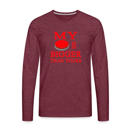 My Button Is Bigger Than Yours - Men's Premium Long Sleeve T-Shirt