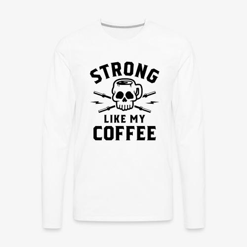 Strong Like My Coffee v2 - Men's Premium Long Sleeve T-Shirt