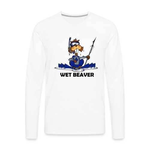 Wet Beaver - Men's Premium Long Sleeve T-Shirt