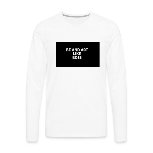 Be and act like a boss merch - Men's Premium Long Sleeve T-Shirt