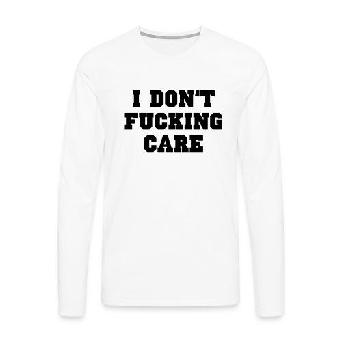 I don't fucking care - Men's Premium Long Sleeve T-Shirt