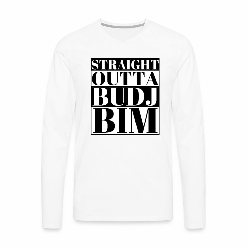 STRAIGHT OUTTA BUDJ BIM - Men's Premium Long Sleeve T-Shirt
