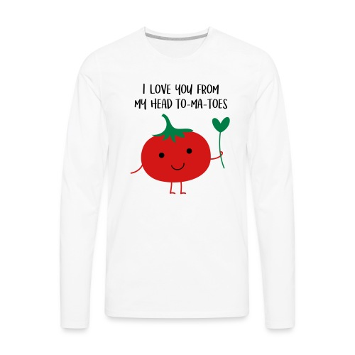 I love you from my head to-ma-toes - Men's Premium Long Sleeve T-Shirt