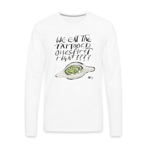We Eat the Tatooed Ones First - Men's Premium Long Sleeve T-Shirt