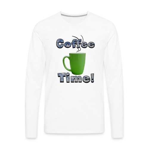 Coffee Time! - Men's Premium Long Sleeve T-Shirt