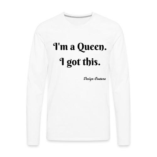 I M A QUEEN BLACK - Men's Premium Long Sleeve T-Shirt