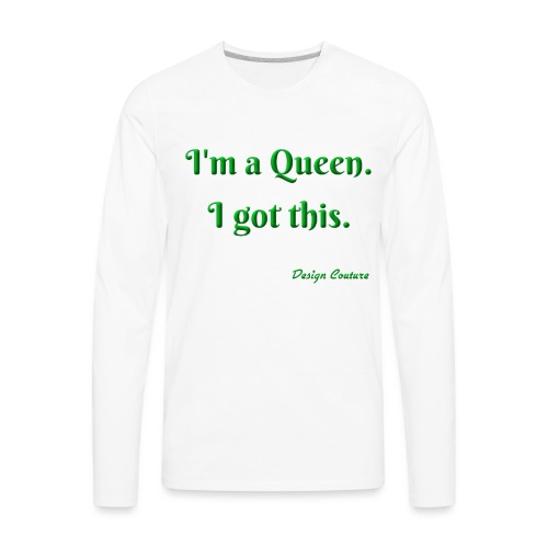I M A QUEEN GREEN - Men's Premium Long Sleeve T-Shirt
