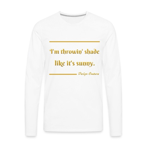 I M THROWIN SHADE GOLD - Men's Premium Long Sleeve T-Shirt