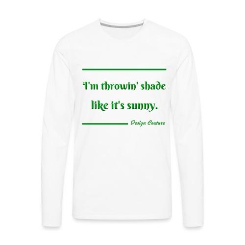 I M THROWIN SHADE GREEN - Men's Premium Long Sleeve T-Shirt