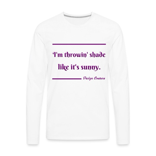 I M THROWIN SHADE PURPLE - Men's Premium Long Sleeve T-Shirt