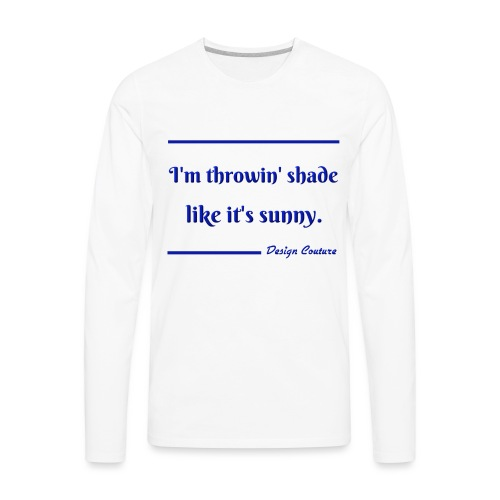 I M THROWIN SHADE BLUE - Men's Premium Long Sleeve T-Shirt