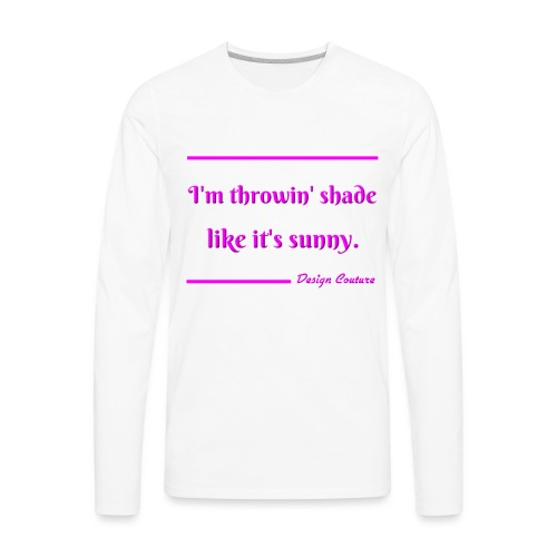 I M THROWIN SHADE PINK - Men's Premium Long Sleeve T-Shirt