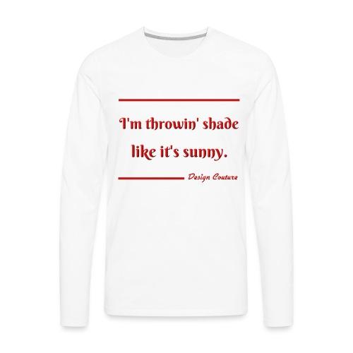 I M THROWIN SHADE RED - Men's Premium Long Sleeve T-Shirt