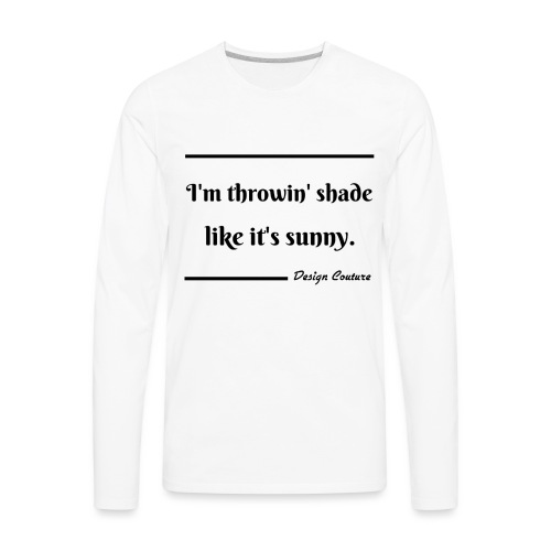 I M THROWIN SHADE BLACK - Men's Premium Long Sleeve T-Shirt