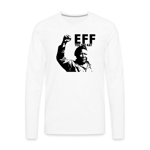 EFF you see kay - Men's Premium Long Sleeve T-Shirt