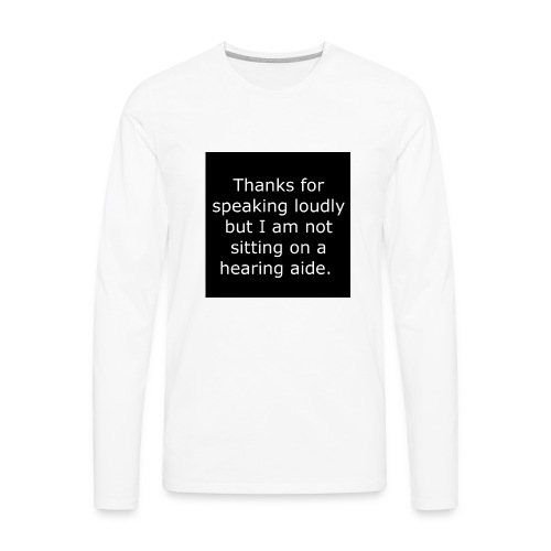 THANKS FOR SPEAKING LOUDLY BUT i AM NOT SITTING... - Men's Premium Long Sleeve T-Shirt
