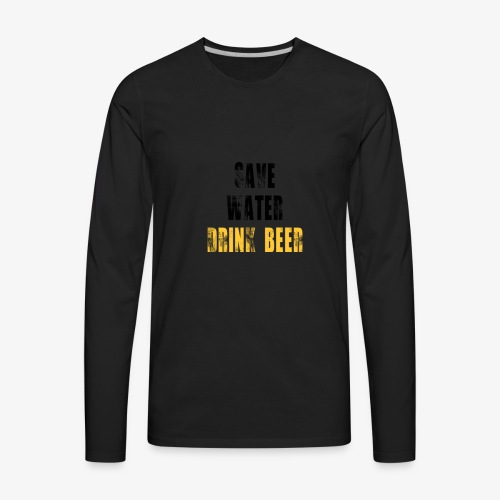 Save water drink beer - Men's Premium Long Sleeve T-Shirt