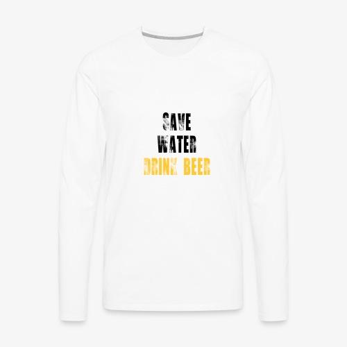 Save water drink beer - Men's Premium Long Sleeve T-Shirt