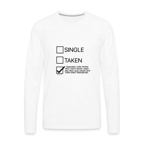 Single Taken Obsessing over people don't exist - Men's Premium Long Sleeve T-Shirt