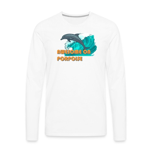 Awesome On Porpoise - Men's Premium Long Sleeve T-Shirt
