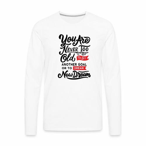 Never Too Old - Men's Premium Long Sleeve T-Shirt