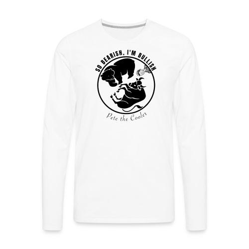 So Bearish, I'm Bullish - Pete the Cooler - Men's Premium Long Sleeve T-Shirt