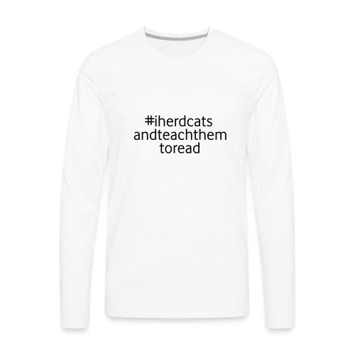I Herd Cats and Teach Them To Read Funny Teacher - Men's Premium Long Sleeve T-Shirt