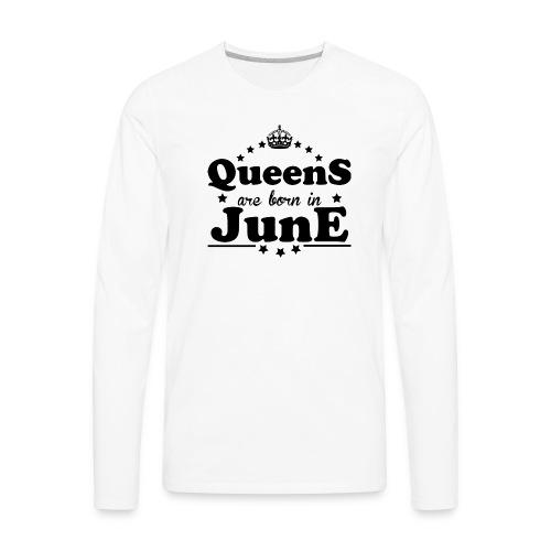 Queens are born in June - Men's Premium Long Sleeve T-Shirt