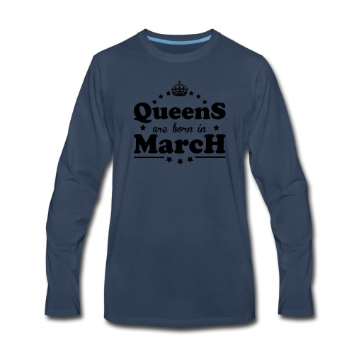 Queens are born in March - Men's Premium Long Sleeve T-Shirt