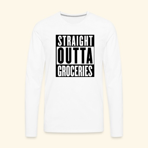 STRAIGHT OUTTA GROCERIES - Men's Premium Long Sleeve T-Shirt