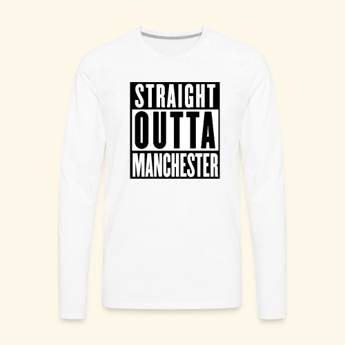 STRAIGHT OUTTA MANCHESTER - Men's Premium Long Sleeve T-Shirt