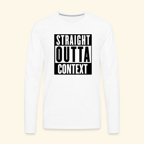 STRAIGHT OUTTA CONTEXT - Men's Premium Long Sleeve T-Shirt