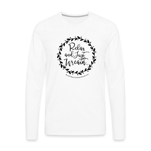 Relax and Just Wreath - Leaf Wreath - Men's Premium Long Sleeve T-Shirt