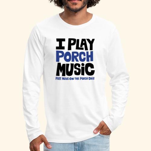 I PLAY PORCH MUSIC - Men's Premium Long Sleeve T-Shirt