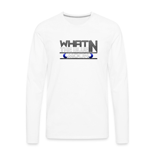 What in the BLUE MOON T-Shirt - Men's Premium Long Sleeve T-Shirt