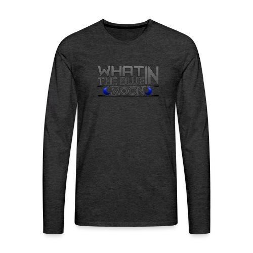 What in the BLUE MOON T-Shirt - Men's Premium Long Sleeve T-Shirt