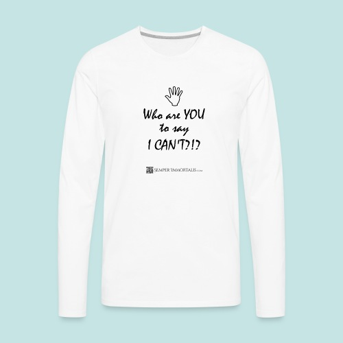 You say I can't? - Men's Premium Long Sleeve T-Shirt