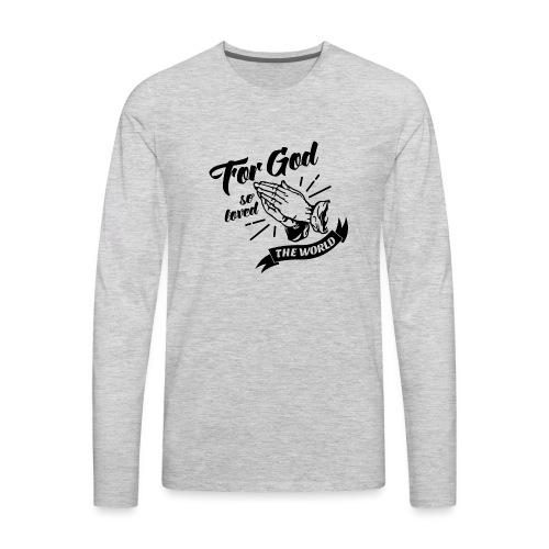 For God So Loved The World… - Alt. Design (Black) - Men's Premium Long Sleeve T-Shirt