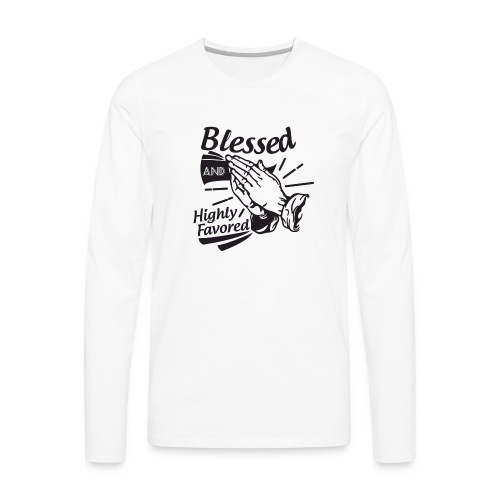 Blessed And Highly Favored - Men's Premium Long Sleeve T-Shirt