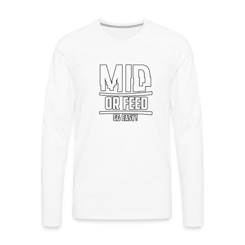 MID OR FEED - Men's Premium Long Sleeve T-Shirt