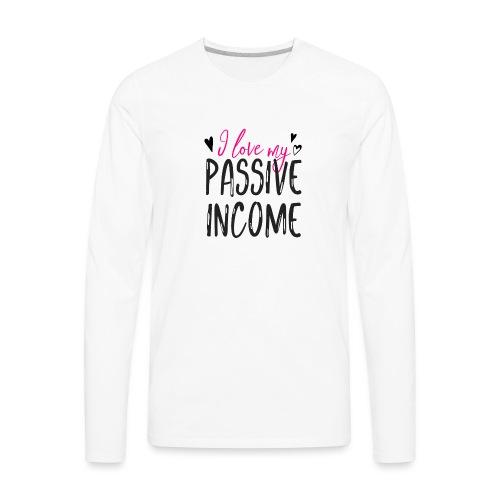 I Love My Passive Income | Entrepreneurs - Men's Premium Long Sleeve T-Shirt