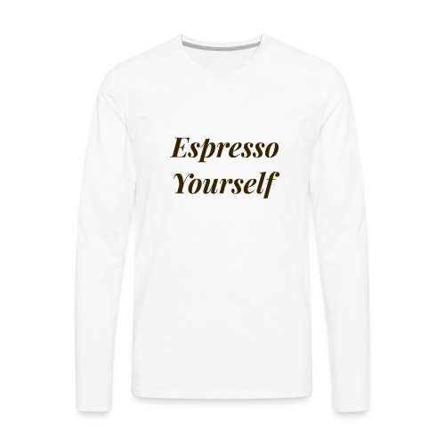Espresso Yourself Women's Tee - Men's Premium Long Sleeve T-Shirt