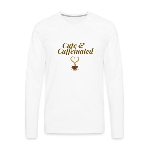Cute & Caffeinated Women's Tee - Men's Premium Long Sleeve T-Shirt