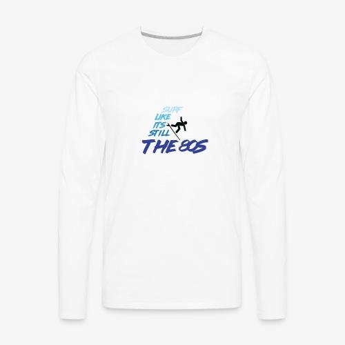 Still the 80s - Men's Premium Long Sleeve T-Shirt
